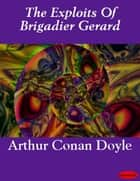 The Exploits Of Brigadier Gerard ebook by Arthur Conan Doyle