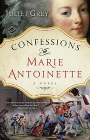Confessions of Marie Antoinette - A Novel ebook by Juliet Grey