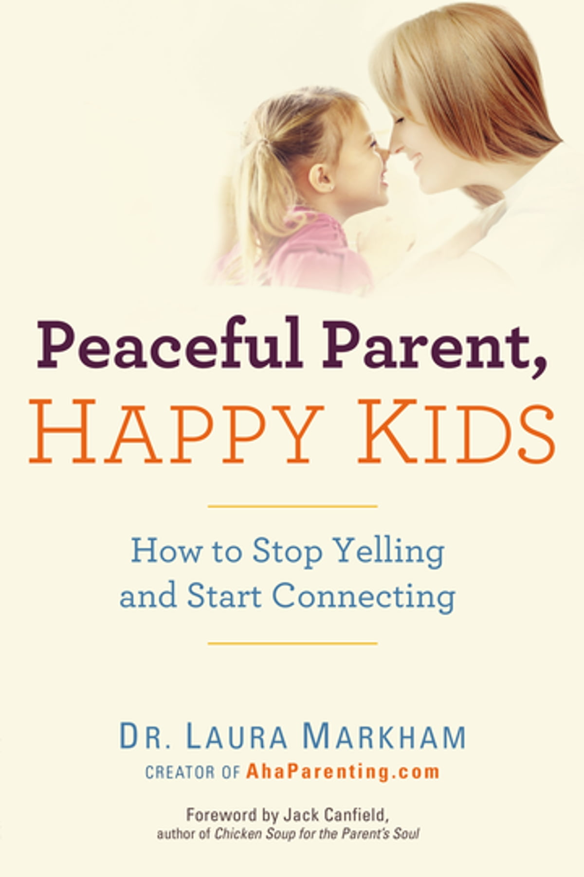 Peaceful Parent, Happy Kids  How To Stop Yelling And Start Connecting Ebook  By Laura