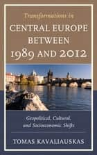 Transformations in Central Europe between 1989 and 2012 ebook by Tomas Kavaliauskas