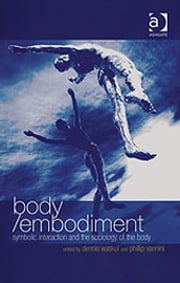 Body/Embodiment - Symbolic Interaction and the Sociology of the Body ebook by Professor Phillip Vannini,Professor Dennis Waskul