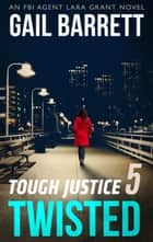Tough Justice: Twisted (Part 5 of 8) ebook by Gail Barrett