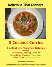 "5 Coconut Curries - Cooked in a Western Kitcehn ebook by John Lorenz,Natthaphorn ""Ploy"" Duangkeaw"