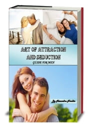 Art of Attraction and Seduction - A guide for men on how to achieve success in seduction, dating, relationships ebook by Alexandru Nicolita