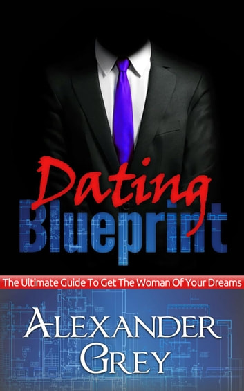 Dating blueprint the ultimate guide to get the women of your dreams dating blueprint the ultimate guide to get the women of your dreams ebook by alexander fandeluxe Gallery