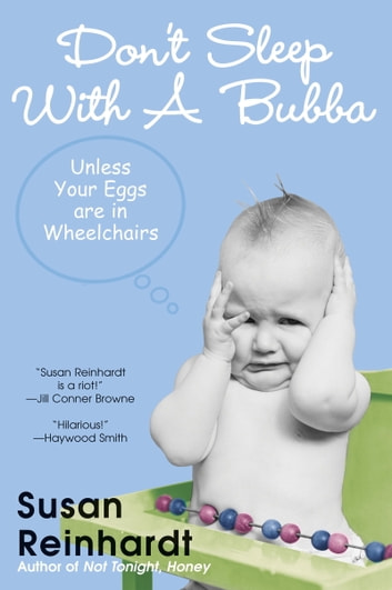 Don't Sleep With A Bubba: Unless Your Eggs Are In Wheelchairs ebook by Susan Reinhardt