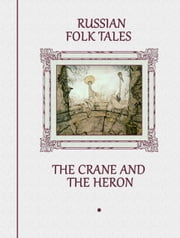 The Crane and The Heron ebook by Russian Folk Tales