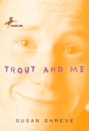 Trout and Me ebook by Susan Shreve