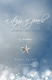 A String of Pearls - One Woman's Search for Truth ebook by Patti Tucker