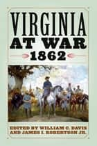 Virginia at War, 1862 ebook by William C. Davis, James I. Robertson Jr.