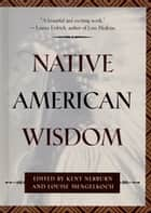 Native American Wisdom ebook by Kent Nerburn,Louise Mengelkoch