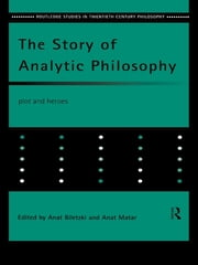 The Story of Analytic Philosophy - Plot and Heroes ebook by Anat Biletzki,Anat Matar