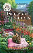 Dangerous Alterations ebook by Elizabeth Lynn Casey