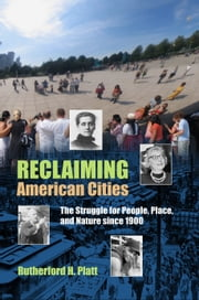 Reclaiming American Cities - The Struggle for People, Place, and Nature since 1900 ebook by Rutherford H. Platt