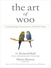The Art of Woo - Using Strategic Persuasion to Sell Your Ideas ebook by G. Richard Shell,Mario Moussa