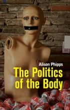 The Politics of the Body - Gender in a Neoliberal and Neoconservative Age ebook by Alison Phipps