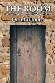 The Room - Five days of heaven, five days of hell ebook by Quintin Jones