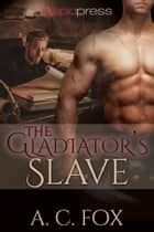 The Gladiator's Slave ebook by A. C. Fox