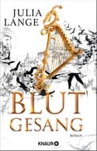 Blutgesang - Roman eBook by Julia Lange
