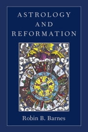 Astrology and Reformation ebook by Robin B. Barnes