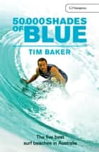 50,000 Shades of Blue ebook by Tim Baker