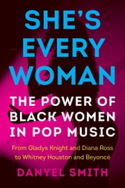 She's Every Woman - The Power of Black Women in Pop Music ebook by Danyel Smith