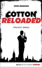 Cotton Reloaded - 10 - Projekt Omega ebook by Peter Mennigen
