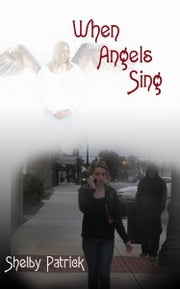 When Angels Sing ebook by Shelby Patrick