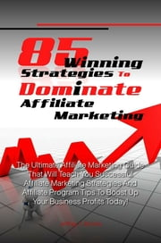 85 Winning Strategies To Dominate Affiliate Marketing - The Ultimate Affiliate Marketing Guide That Will Teach You Successful Affiliate Marketing Strategies And Affiliate Program Tips To Boost Up Your Business Profits Today! ebook by Jeffrey V. Brooks