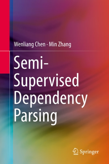 Semi-Supervised Dependency Parsing ebook by Wenliang Chen,Min Zhang