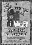 The Adventures of Rabbi Harvey Teachers Guide - The Complete Teacher's Guide to The Adventures of Rabbi Harvey: A Graphic Novel of Jewish Wisdom and Wit in the Wild West ebook by