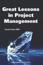 Great Lessons in Project Management ebook by David Pratt PMP