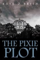 The Pixie Plot ebook by Kate O'Brien