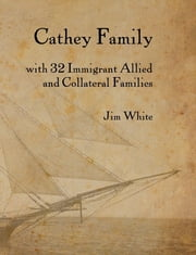 Cathey Family: With 32 Immigrant Allied and Collateral Families ebook by Jim White