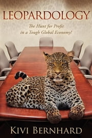 Leopardology - The Hunt For Profit In A Tough Global Economy ebook by Kivi Bernhard