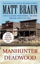 Manhunter / Deadwood - Western Double ebook by Matt Braun