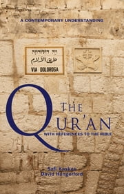 The Qur'an - with References to the Bible - A Contemporary Understanding ebook by Safi Kaskas,David Hungerford