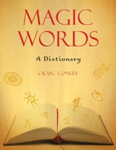 Magic Words: A Dictionary ebook by Craig Conley