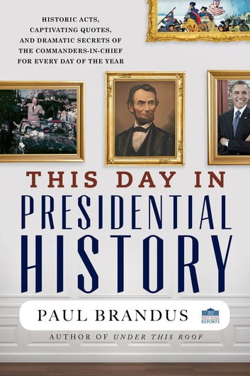 This Day in Presidential History ebook by Paul Brandus