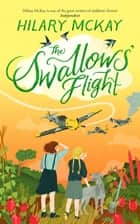 The Swallows' Flight ebook by Hilary McKay