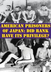 American Prisoners Of Japan: Did Rank Have Its Privilege? ebook by Major Michael A. (Buffone) Zarate