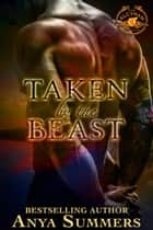 Taken by the Beast - The Alcyran Chronicles, #1 ebook by Anya Summers