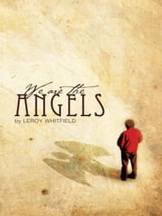 We Are the Angels ebook by Leroy Whitfield