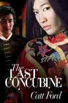 The Last Concubine ebook by Catt Ford