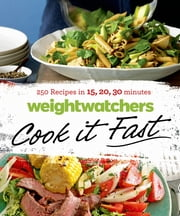 Weight Watchers Cook it Fast - 250 Recipes in 15, 20, 30 Minutes ebook by Weight Watchers