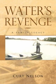 Water's Revenge - A Family Legacy ebook by Curt Nelson