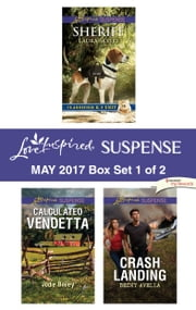 Harlequin Love Inspired Suspense May 2017 - Box Set 1 of 2 - Sheriff\Calculated Vendetta\Crash Landing ebook by Laura Scott, Jodie Bailey, Becky Avella