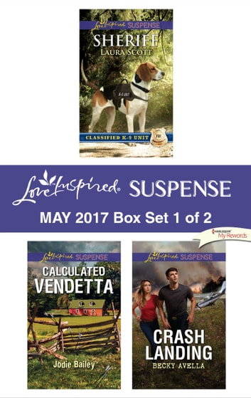Harlequin Love Inspired Suspense May 2017 - Box Set 1 of 2 - Sheriff\Calculated Vendetta\Crash Landing ebook by Laura Scott,Jodie Bailey,Becky Avella