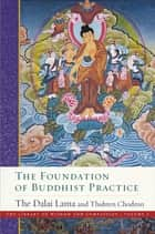 The Foundation of Buddhist Practice 電子書籍 by Venerable Thubten Chodron, His Holiness the Dalai Lama