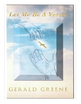 """Let Me Be A Vessel"" ebook by Gerald Greene"